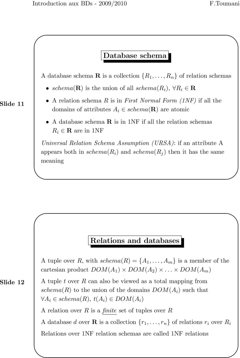 database schema R is in 1NF if all the relation schemas R i R are in 1NF Universal Relation Schema Assumption (URSA): if an attribute A appears both in schema(r i ) and schema(r j ) then it has the