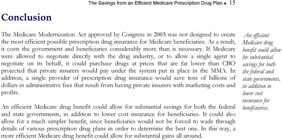 If Medicare were allowed to negotiate directly with the drug industry, or to allow a single agent to negotiate on its behalf, it could purchase drugs at prices that are far lower than CBO projected