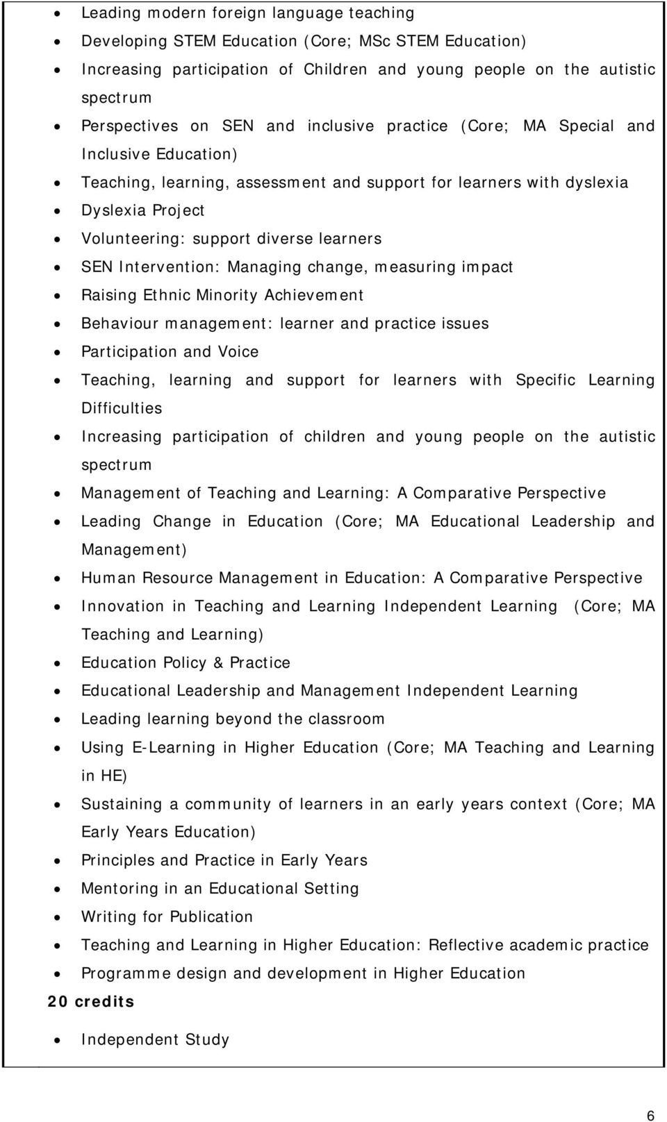 Intervention: Managing change, measuring impact Raising Ethnic Minority Achievement Behaviour management: learner and practice issues Participation and Voice Teaching, learning and support for