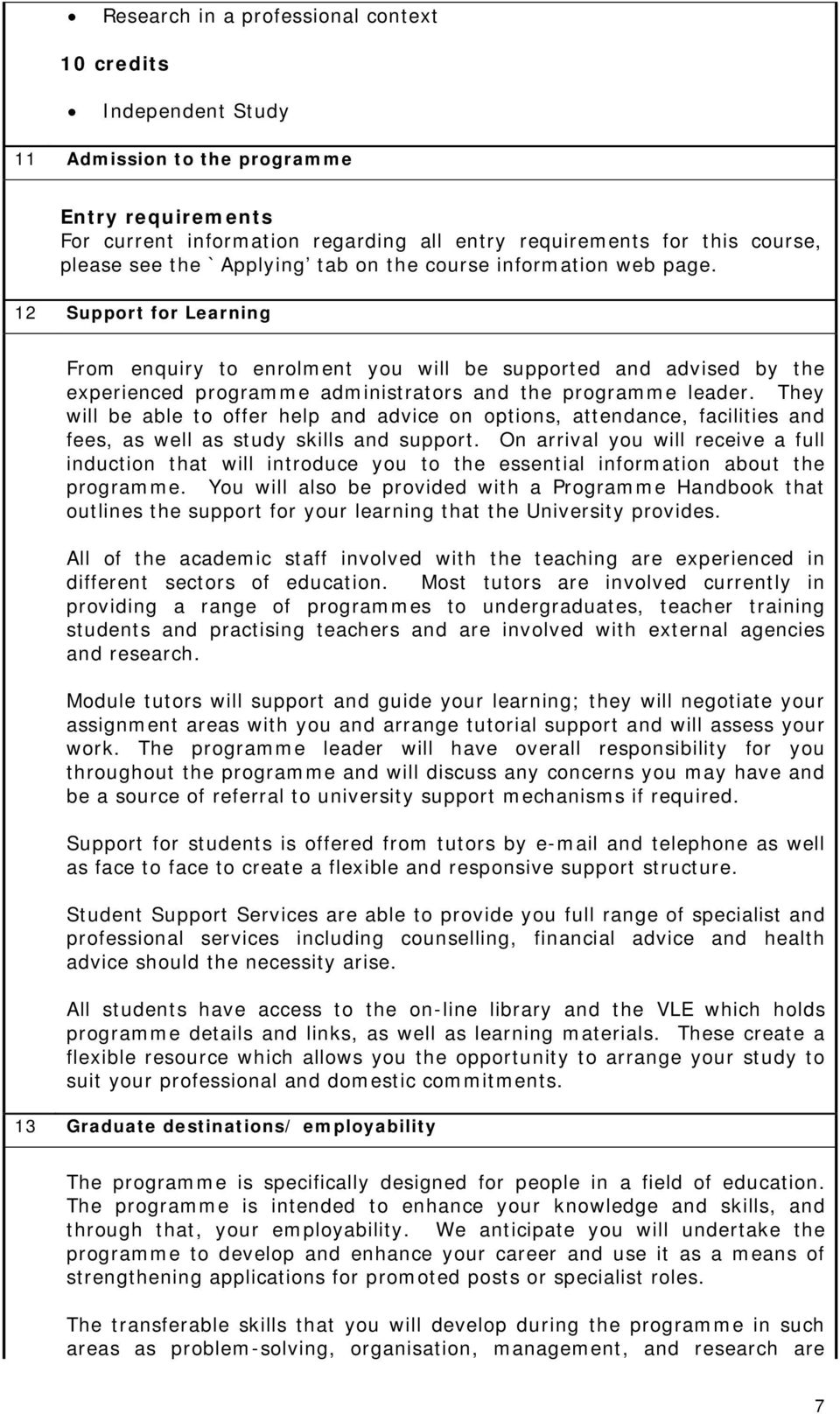 12 Support for Learning From enquiry to enrolment you will be supported and advised by the experienced programme administrators and the programme leader.