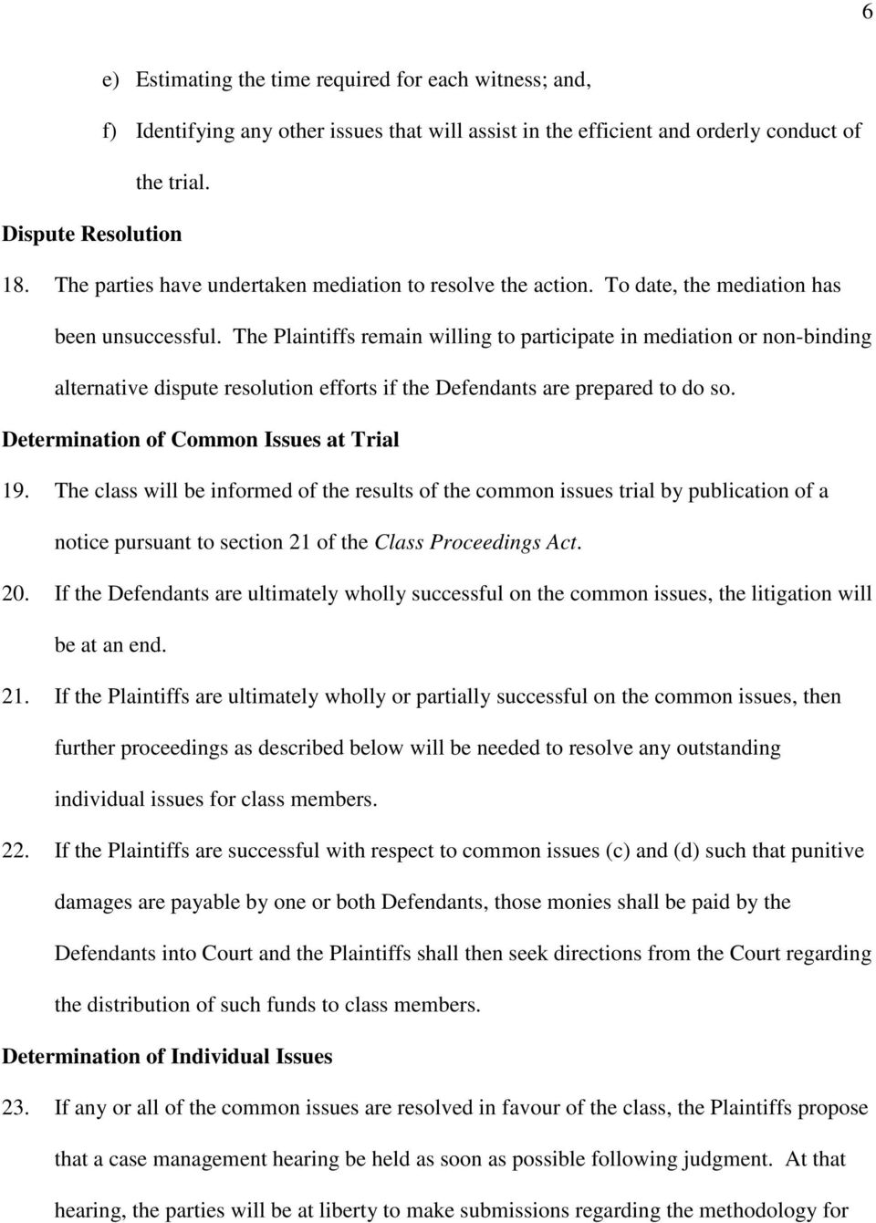 The Plaintiffs remain willing to participate in mediation or non-binding alternative dispute resolution efforts if the Defendants are prepared to do so. Determination of Common Issues at Trial 19.