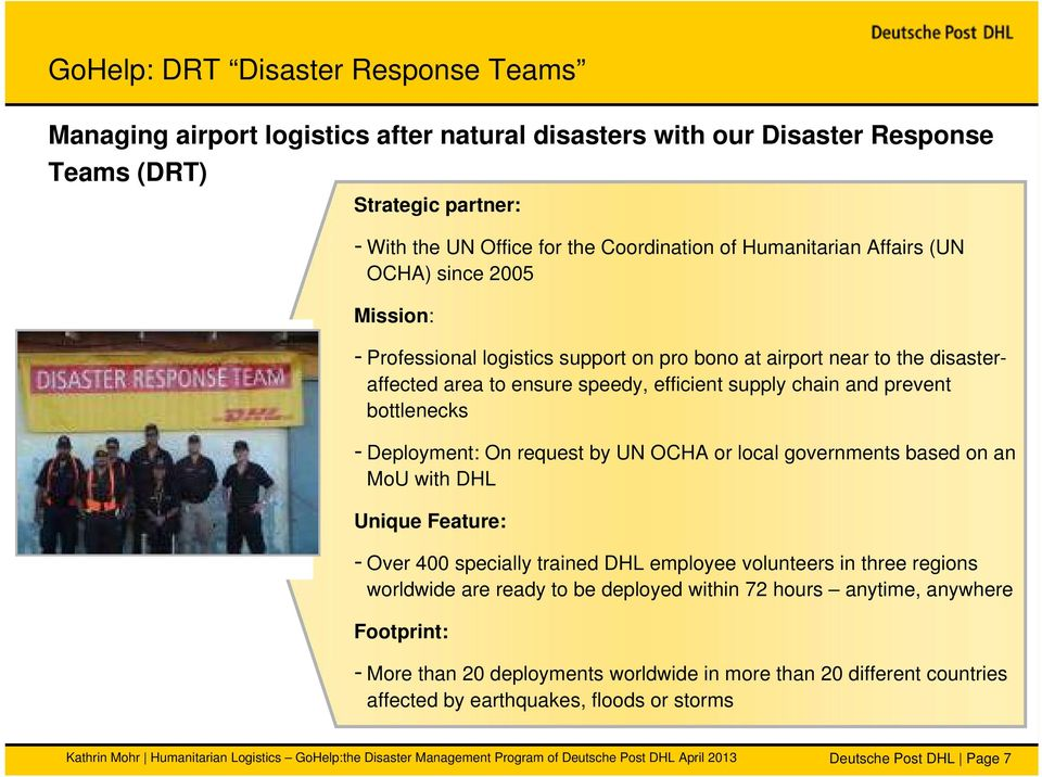 bottlenecks - Deployment: On request by UN OCHA or local governments based on an MoU with DHL Unique Feature: - Over 400 specially trained DHL employee volunteers in three regions worldwide are