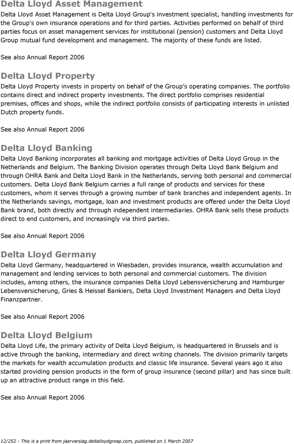 The majority of these funds are listed. See also Annual Report 2006 Delta Lloyd Property Delta Lloyd Property invests in property on behalf of the Group s operating companies.