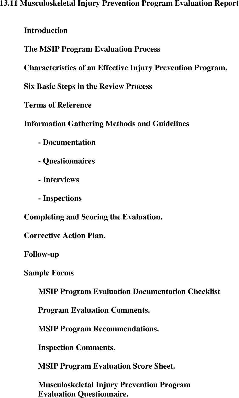 Six Basic Steps in the Review Process Terms of Reference Information Gathering Methods and Guidelines - Documentation - Questionnaires - Interviews - Inspections
