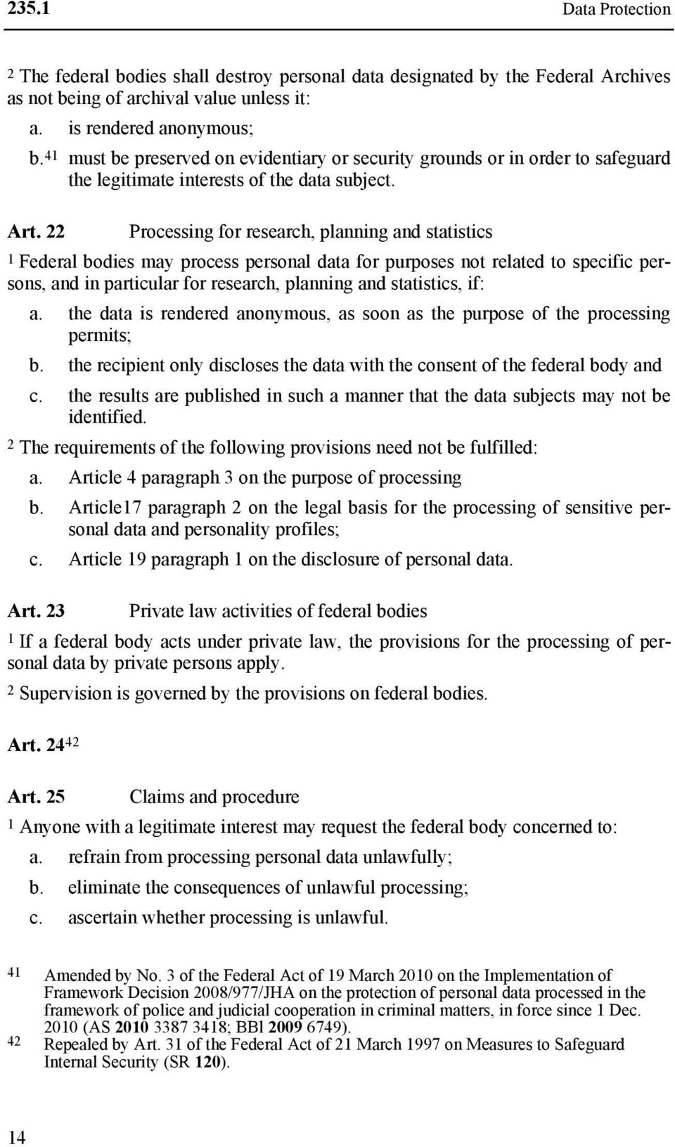 22 Processing for research, planning and statistics 1 Federal bodies may process personal data for purposes not related to specific persons, and in particular for research, planning and statistics,