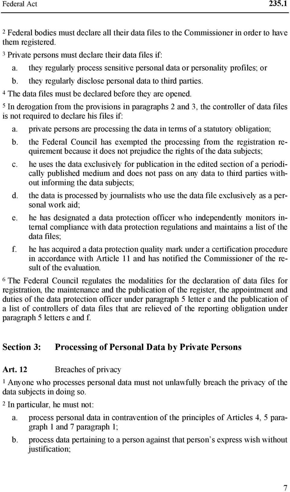 5 In derogation from the provisions in paragraphs 2 and 3, the controller of data files is not required to declare his files if: a.