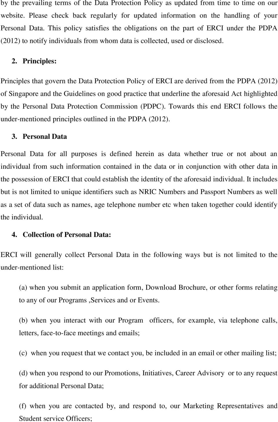 Principles: Principles that govern the Data Protection Policy of ERCI are derived from the PDPA (2012) of Singapore and the Guidelines on good practice that underline the aforesaid Act highlighted by