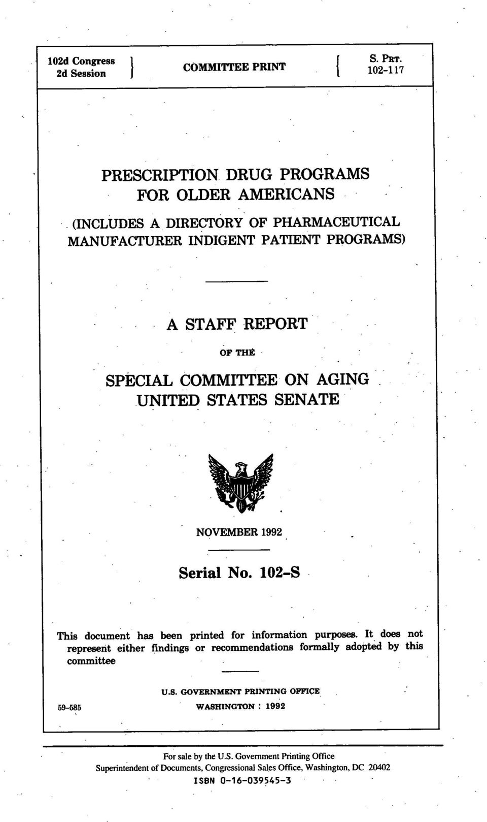 REPORT OF THE SPECIAL COMMITTEE ON AGING UNITED STATES SENATE NOVEMBER 1992. Serial No. 102-S This document has been printed for information purposes.
