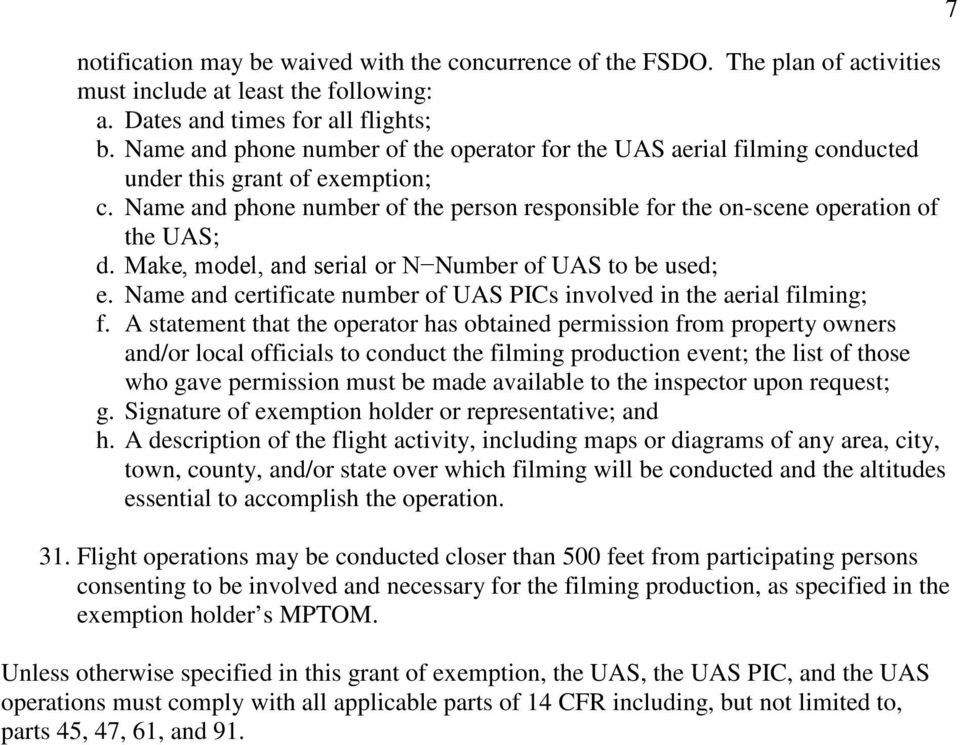Make, model, and serial or N Number of UAS to be used; e. Name and certificate number of UAS PICs involved in the aerial filming; f.