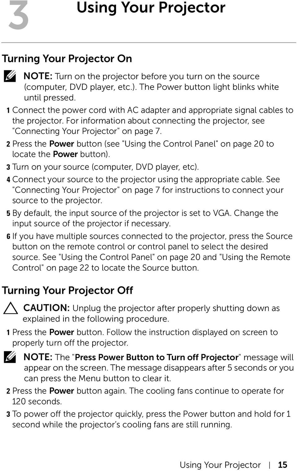 "2 Press the Power button (see ""Using the Control Panel"" on page 20 to locate the Power button). 3 Turn on your source (computer, DVD player, etc)."