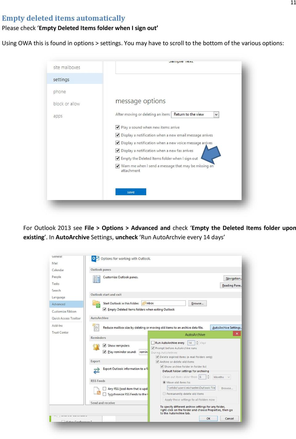 You may have to scroll to the bottom of the various options: For Outlook 2013 see File >