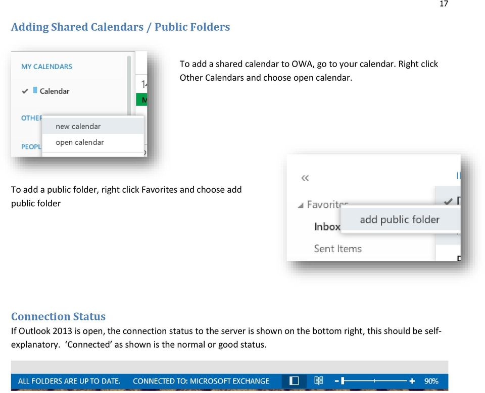 To add a public folder, right click Favorites and choose add public folder Connection Status If Outlook