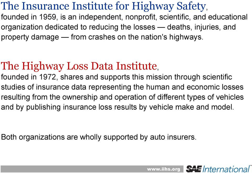 The Highway Loss Data Institute, founded in 1972, shares and supports this mission through scientific studies of insurance data representing the human and