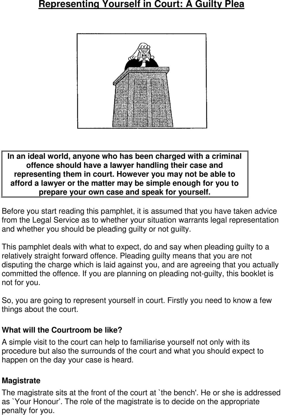 Before you start reading this pamphlet, it is assumed that you have taken advice from the Legal Service as to whether your situation warrants legal representation and whether you should be pleading