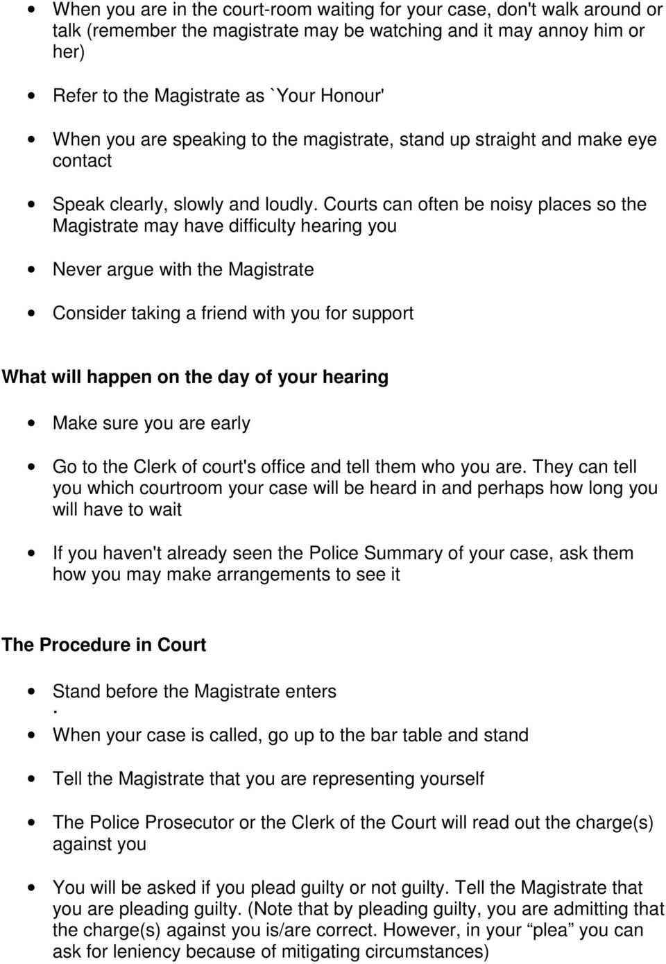 Courts can often be noisy places so the Magistrate may have difficulty hearing you Never argue with the Magistrate Consider taking a friend with you for support What will happen on the day of your