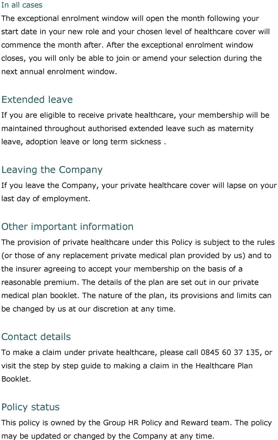 Extended leave If you are eligible to receive private healthcare, your membership will be maintained throughout authorised extended leave such as maternity leave, adoption leave or long term sickness.
