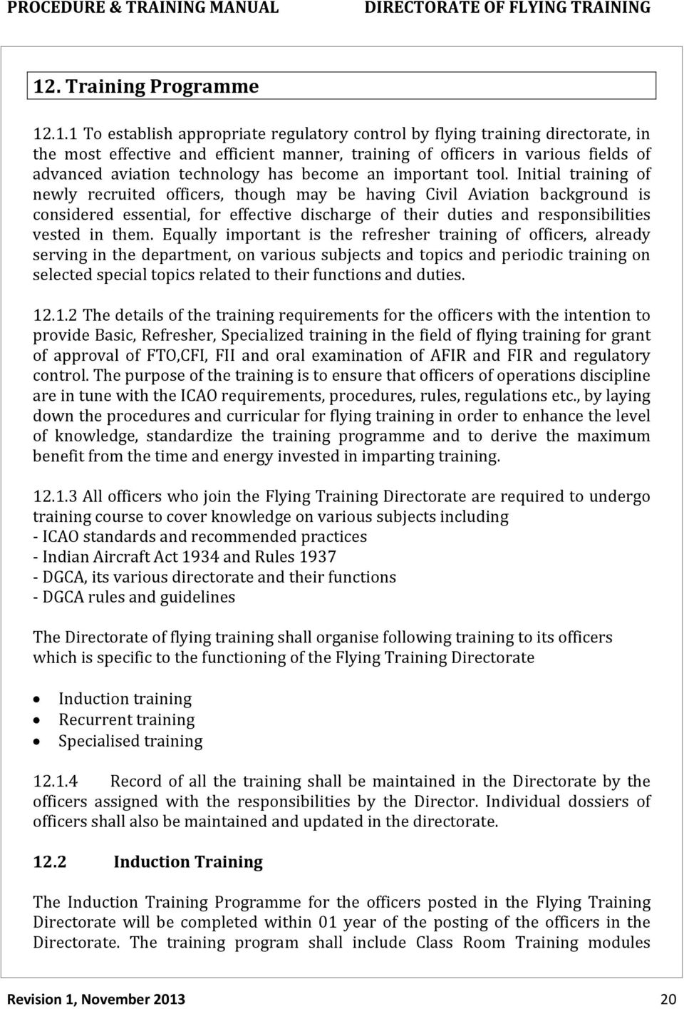 Initial training of newly recruited officers, though may be having Civil Aviation background is considered essential, for effective discharge of their duties and responsibilities vested in them.