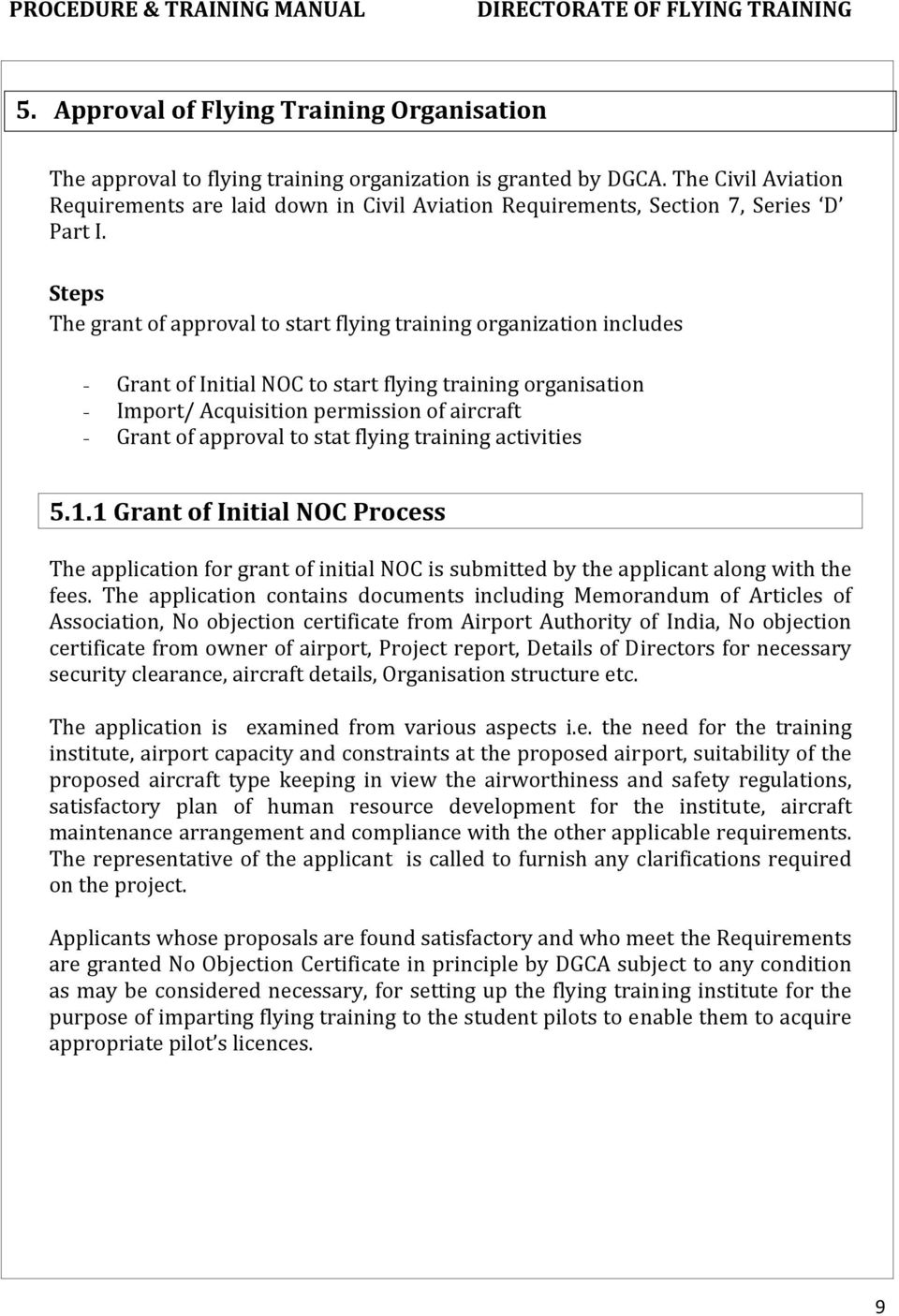 Steps The grant of approval to start flying training organization includes - Grant of Initial NOC to start flying training organisation - Import/ Acquisition permission of aircraft - Grant of