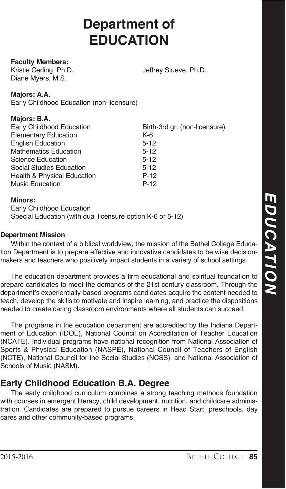 Minors: Early Childhood Education Special Education (with dual licensure option K-6 or 5-12) Department Mission Within the context of a biblical worldview, the mission of the Bethel College Education