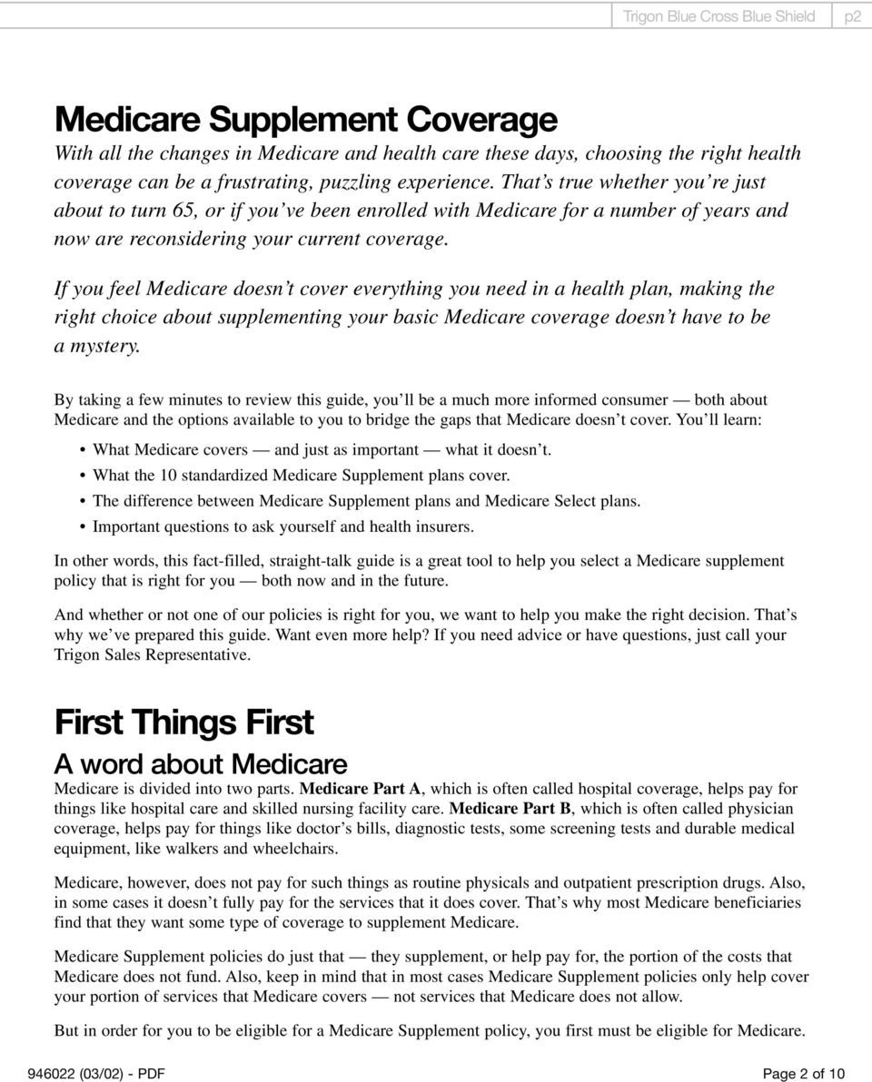 If you feel Medicare doesn t cover everything you need in a health plan, making the right choice about supplementing your basic Medicare coverage doesn t have to be a mystery.