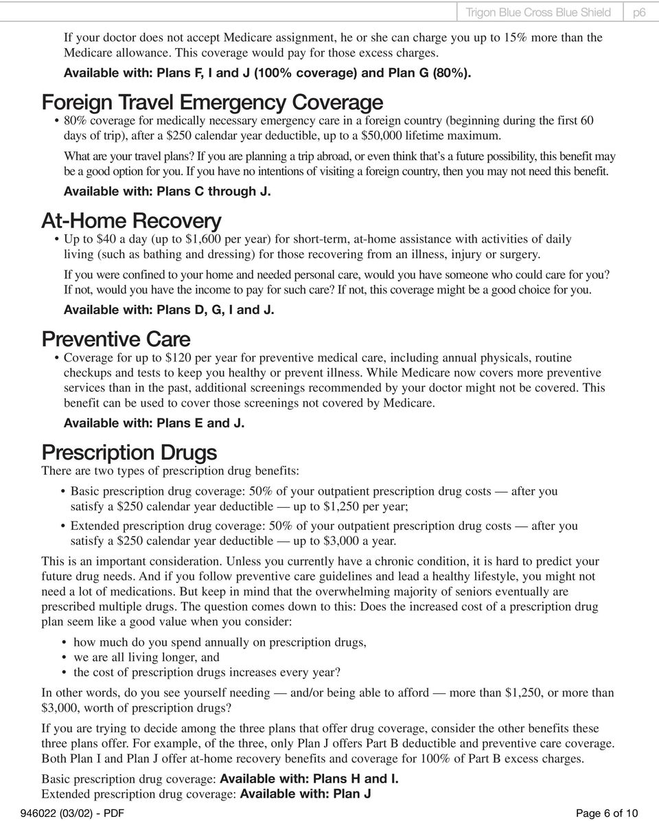 Coverage 80% coverage for medically necessary emergency care in a foreign country (beginning during the first 60 days of trip), after a $250 calendar year deductible, up to a $50,000 lifetime maximum.