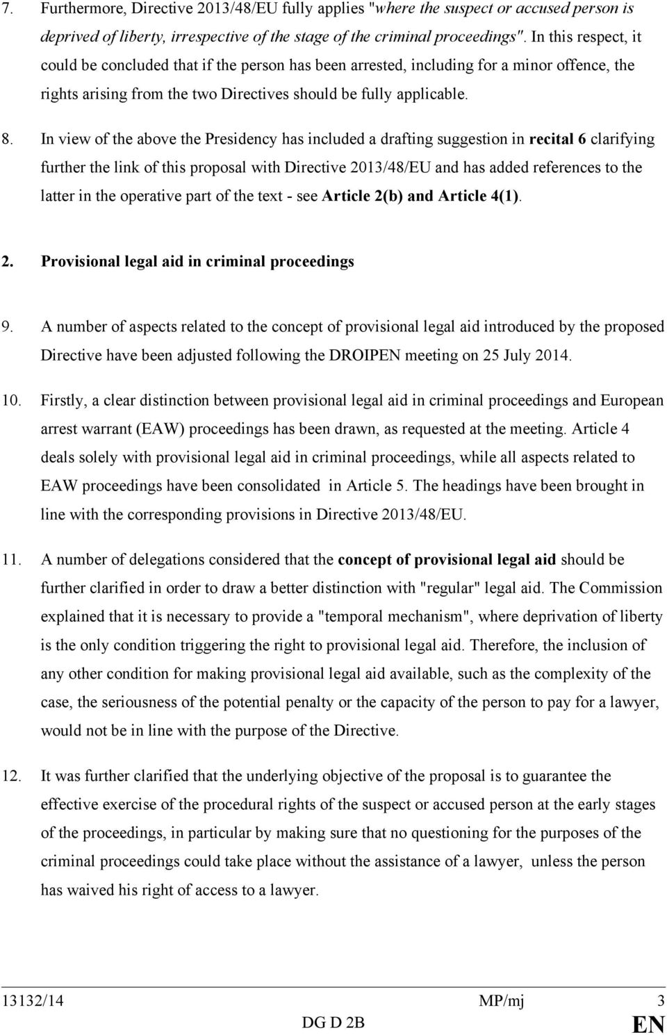 In view of the above the Presidency has included a drafting suggestion in recital 6 clarifying further the link of this proposal with Directive 2013/48/EU and has added references to the latter in