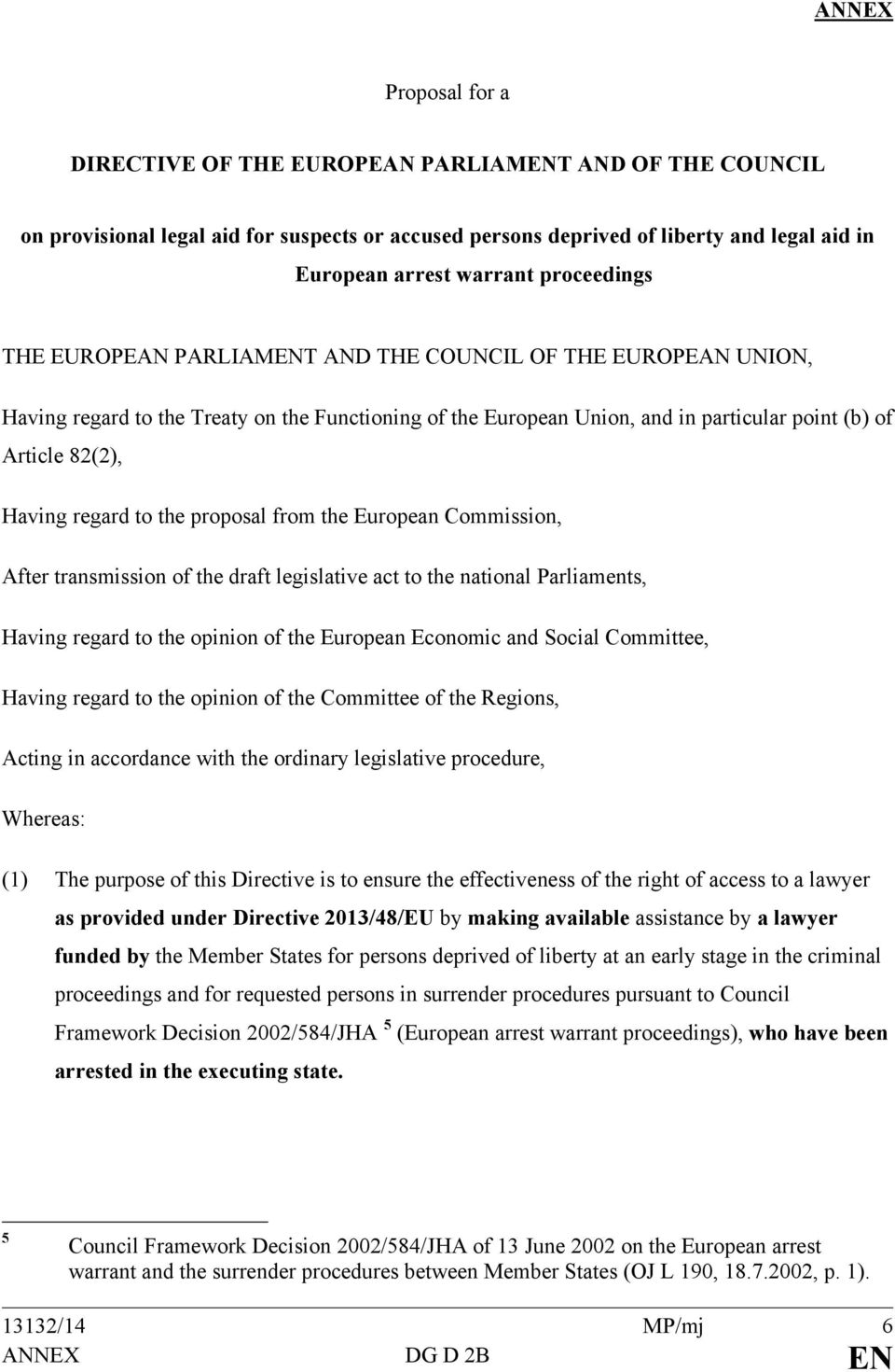 regard to the proposal from the European Commission, After transmission of the draft legislative act to the national Parliaments, Having regard to the opinion of the European Economic and Social