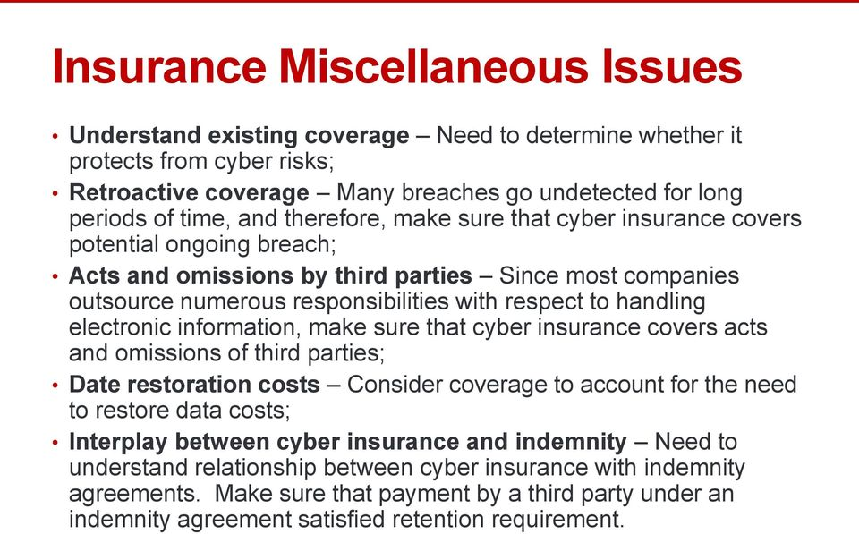 electronic information, make sure that cyber insurance covers acts and omissions of third parties; Date restoration costs Consider coverage to account for the need to restore data costs; Interplay