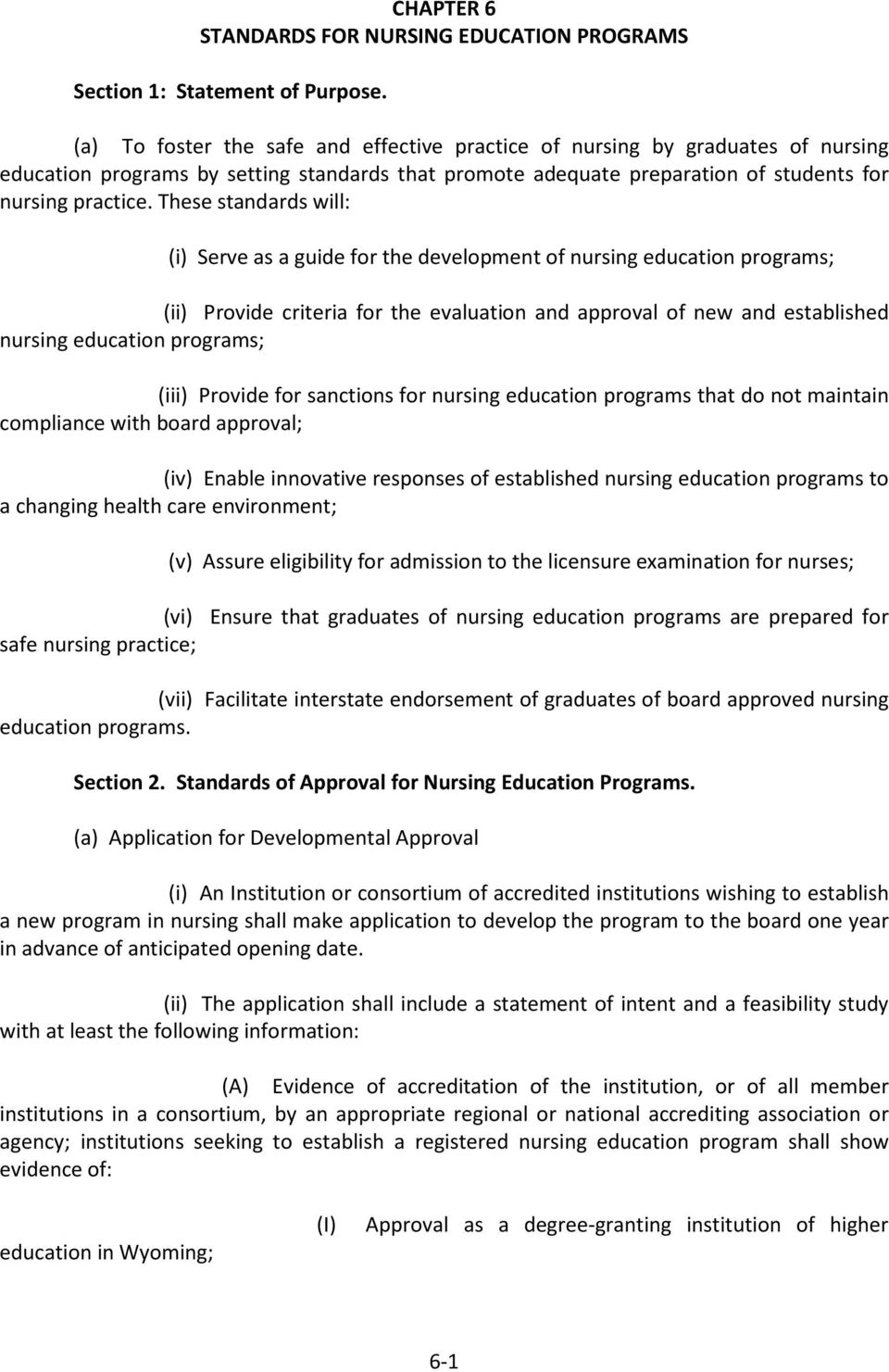 These standards will: (i) Serve as a guide for the development of nursing education programs; (ii) Provide criteria for the evaluation and approval of new and established nursing education programs;