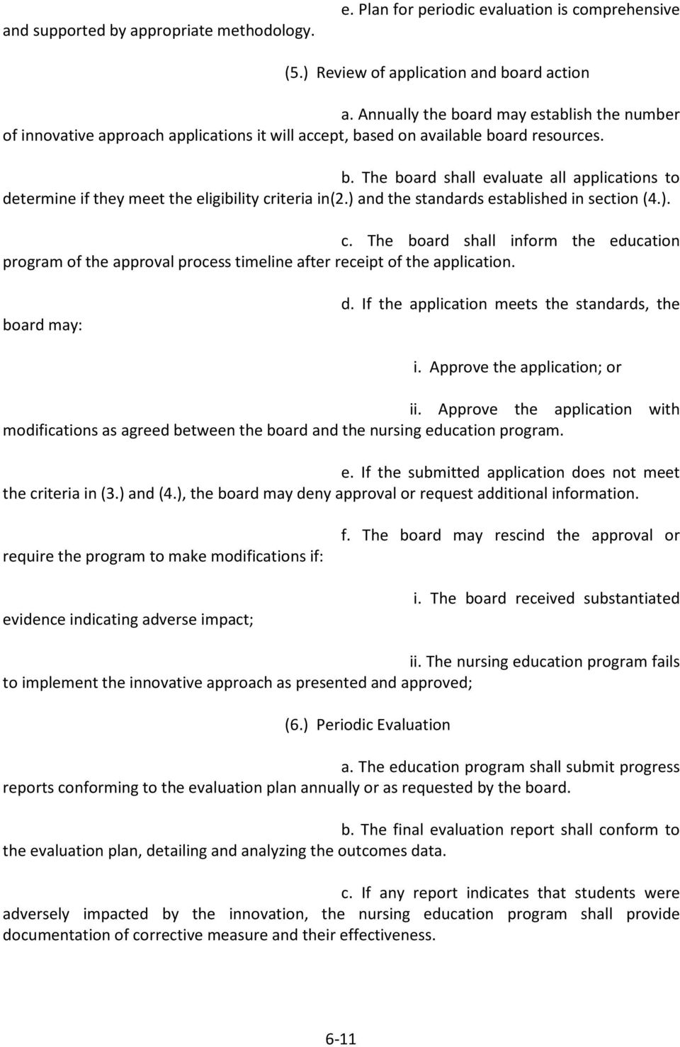 ) and the standards established in section (4.). c. The board shall inform the education program of the approval process timeline after receipt of the application. board may: d.
