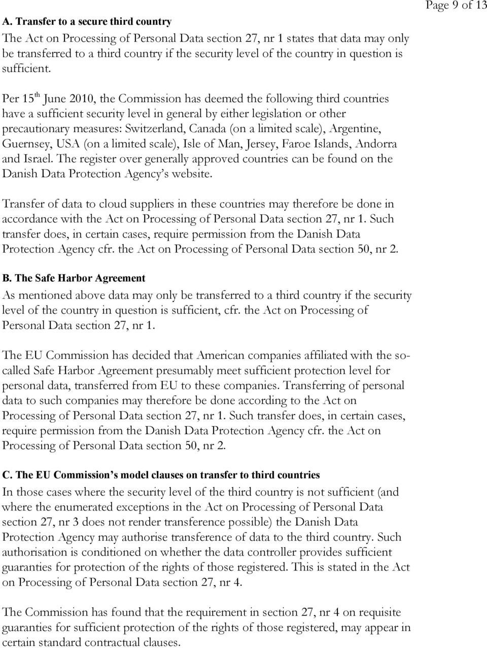 Page 9 of 13 Per 15 th June 2010, the Commission has deemed the following third countries have a sufficient security level in general by either legislation or other precautionary measures: