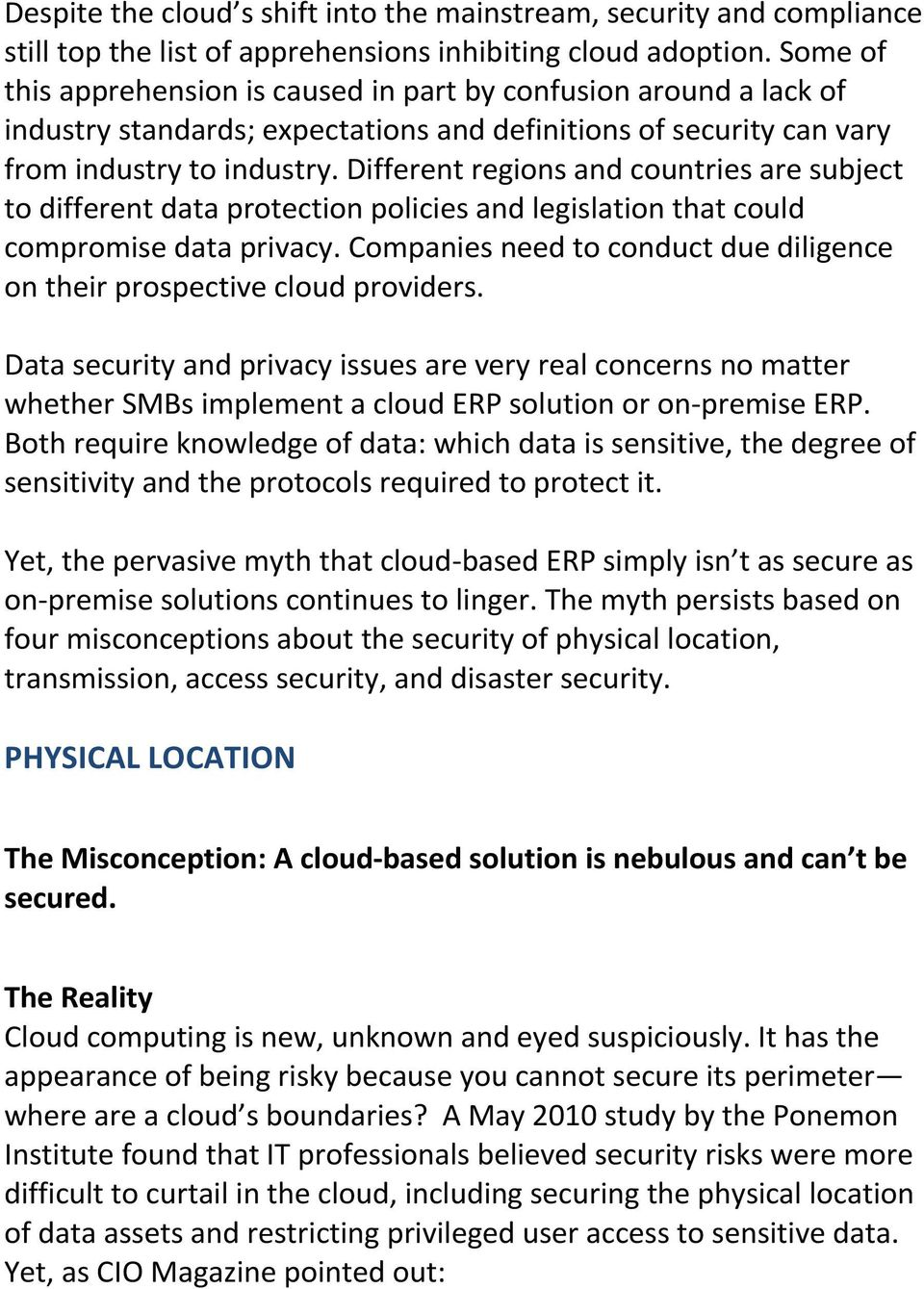 Different regions and countries are subject to different data protection policies and legislation that could compromise data privacy.