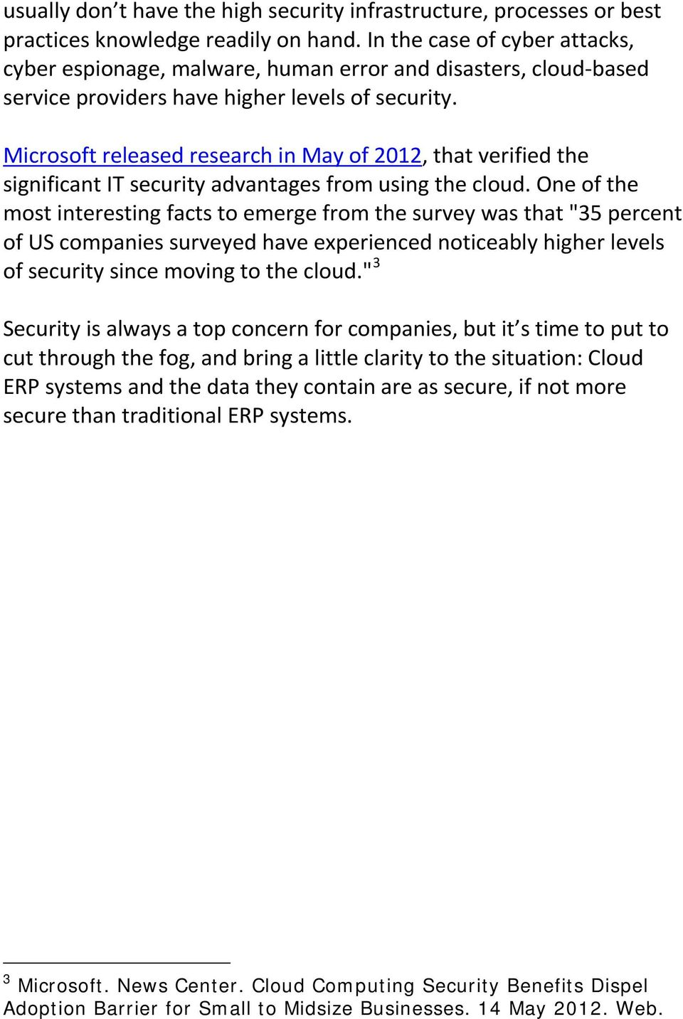 Microsoft released research in May of 2012, that verified the significant IT security advantages from using the cloud.
