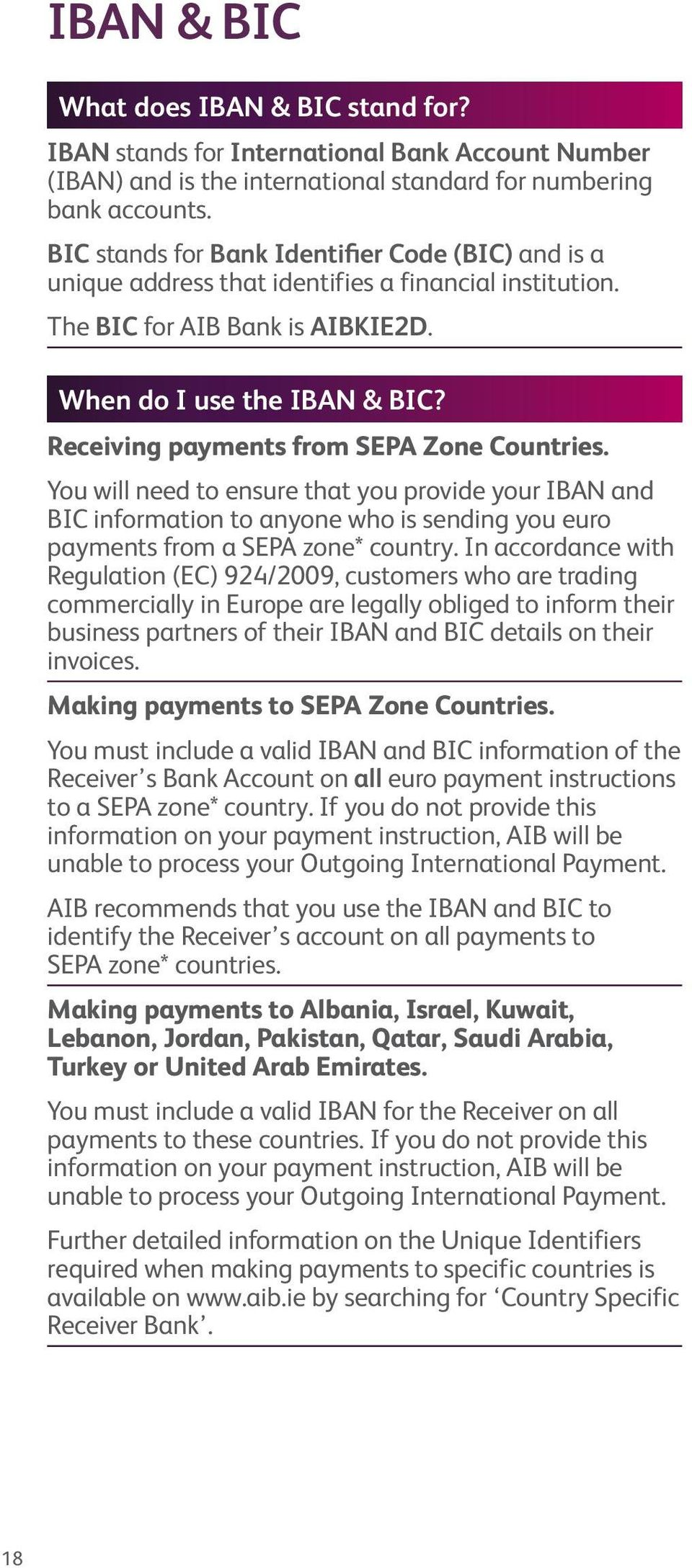 Receiving payments from SEPA Zone Countries. You will need to ensure that you provide your IBAN and BIC information to anyone who is sending you euro payments from a SEPA zone* country.
