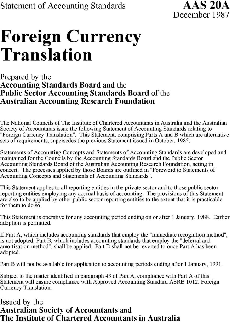 "Standards relating to ""Foreign Currency Translation"". This Statement, comprising Parts A and B which are alternative sets of requirements, supersedes the previous Statement issued in October, 1985."