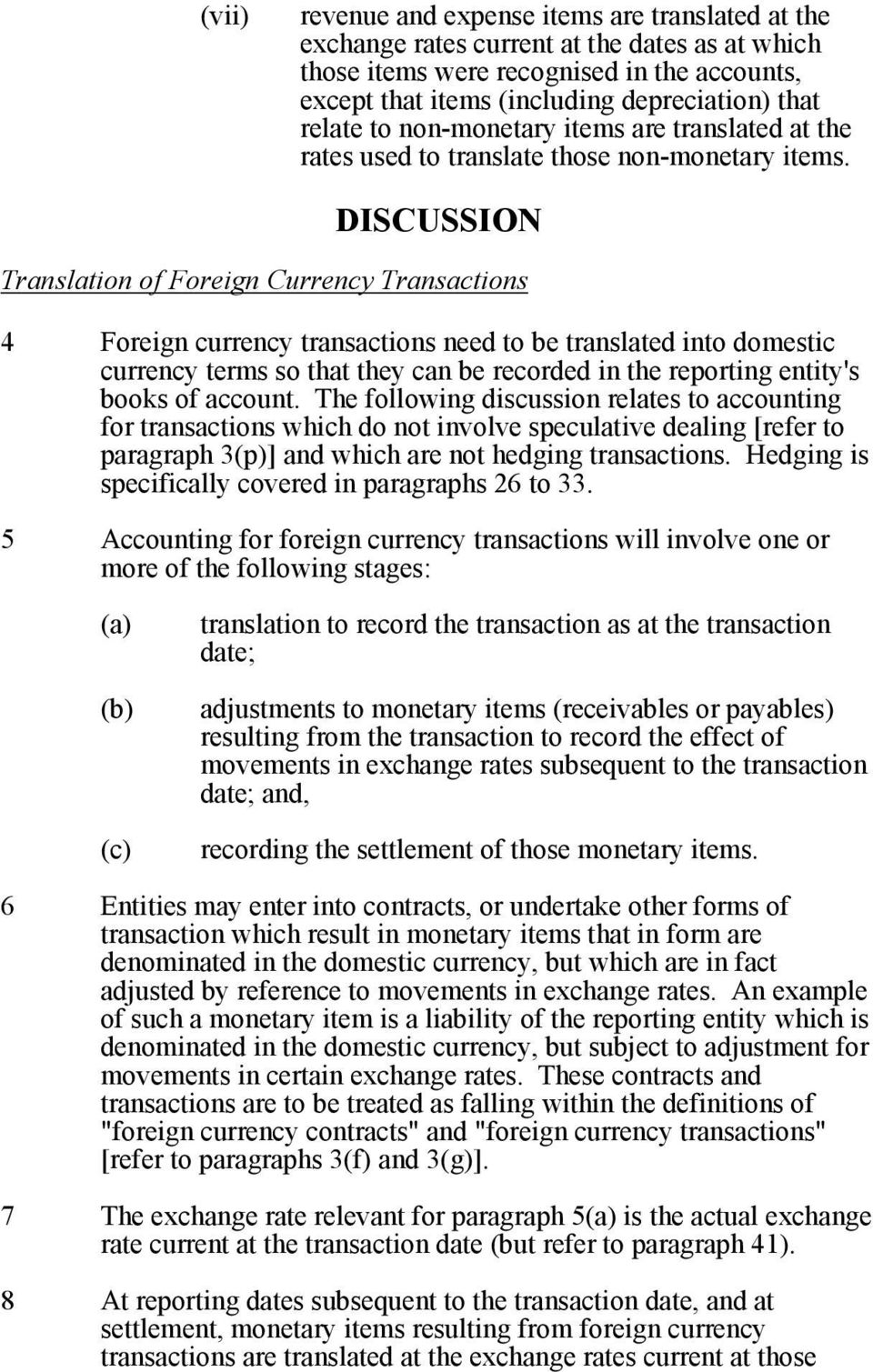 DISCUSSION Translation of Foreign Currency Transactions 4 Foreign currency transactions need to be translated into domestic currency terms so that they can be recorded in the reporting entity's books