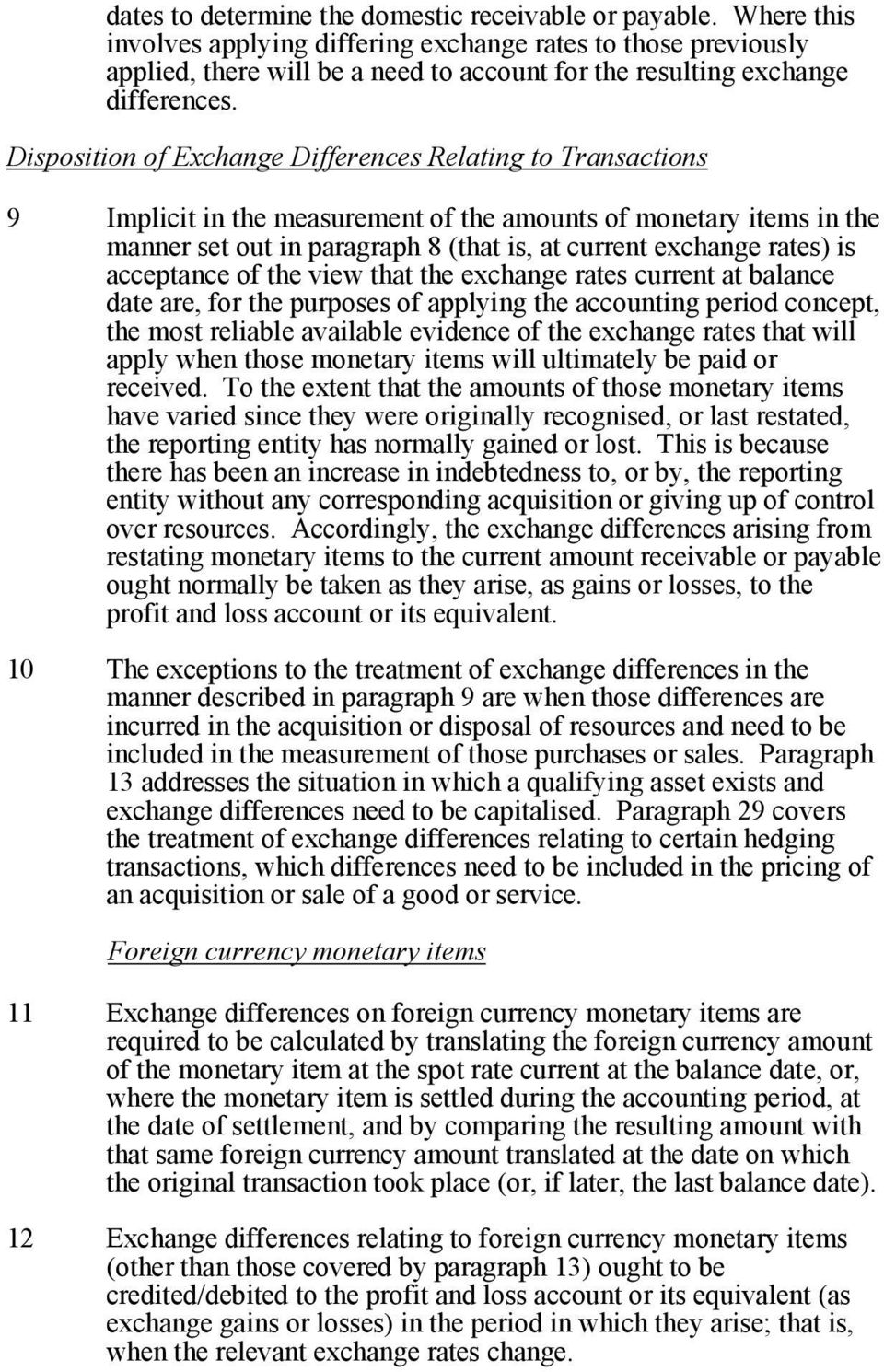 Disposition of Exchange Differences Relating to Transactions 9 Implicit in the measurement of the amounts of monetary items in the manner set out in paragraph 8 (that is, at current exchange rates)