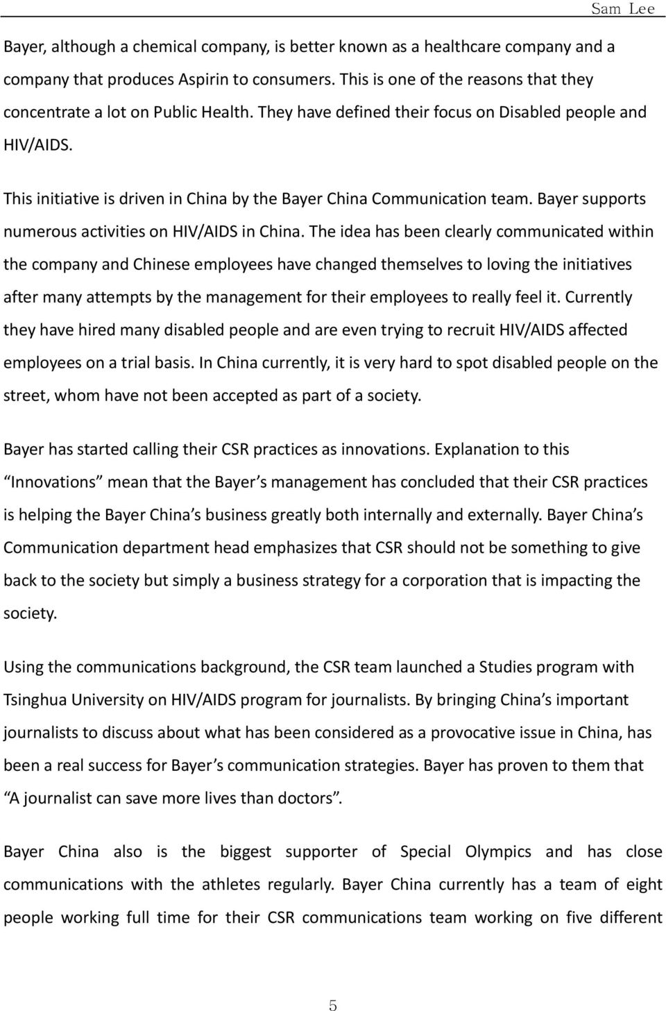 The idea has been clearly communicated within the company and Chinese employees have changed themselves to loving the initiatives after many attempts by the management for their employees to really
