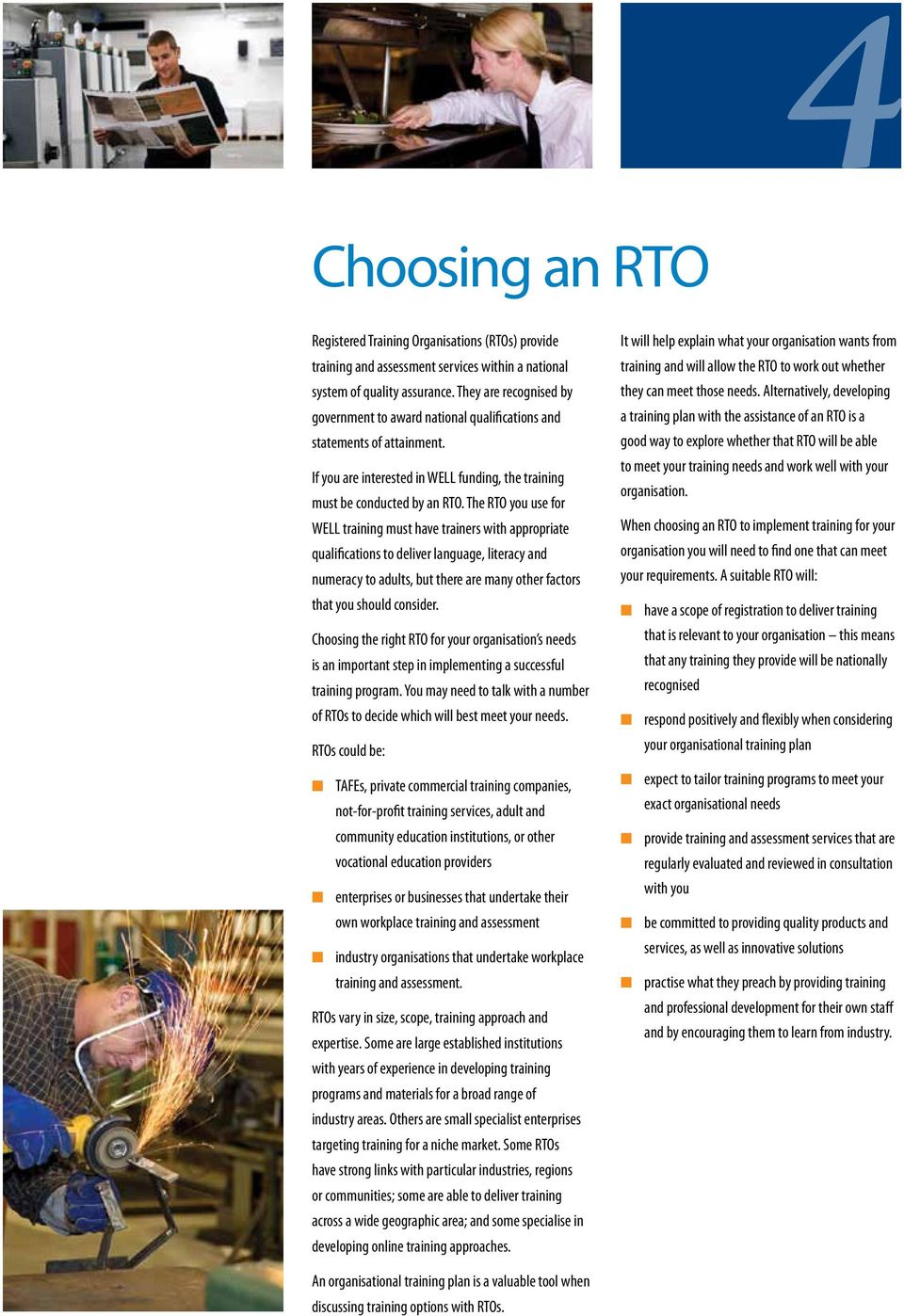 The RTO you use for WELL traiig must have traiers with appropriate qualificatios to deliver laguage, literacy ad umeracy to adults, but there are may other factors that you should cosider.