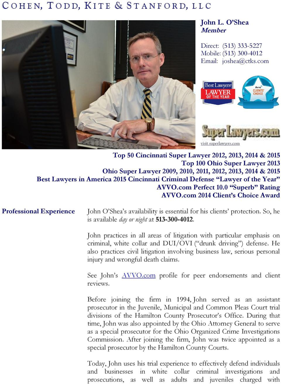Defense Lawyer of the Year AVVO.com Perfect 10.0 Superb Rating AVVO.com 2014 Client s Choice Award Professional Experience John O Shea s availability is essential for his clients protection.