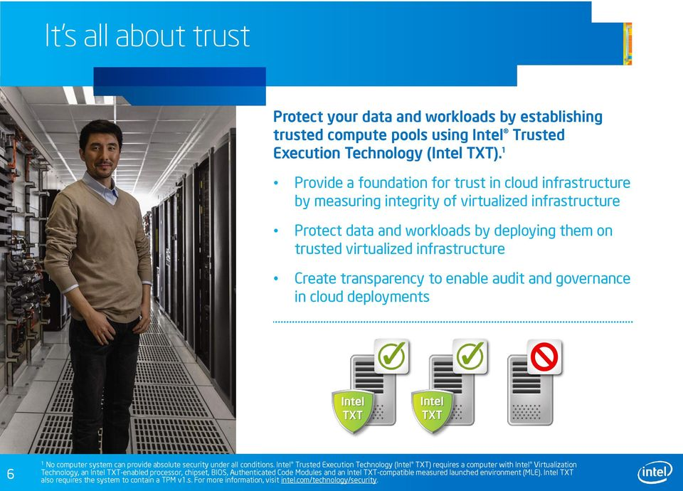 transparency to enable audit and governance in cloud deployments Intel TXT Intel TXT 6 1 No computer system can provide absolute security under all conditions.