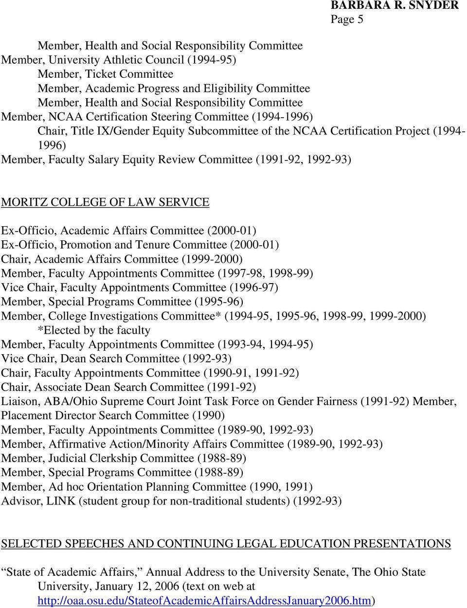 Salary Equity Review Committee (1991-92, 1992-93) MORITZ COLLEGE OF LAW SERVICE Ex-Officio, Academic Affairs Committee (2000-01) Ex-Officio, Promotion and Tenure Committee (2000-01) Chair, Academic
