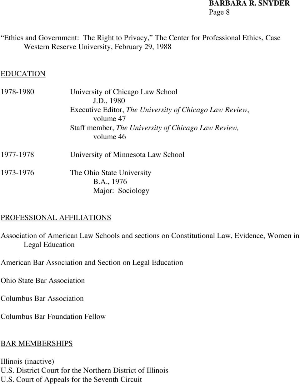 , 1980 Executive Editor, The University of Chicago Law Review, volume 47 Staff member, The University of Chicago Law Review, volume 46 1977-1978 University of Minnesota Law School 1973-1976 The Ohio