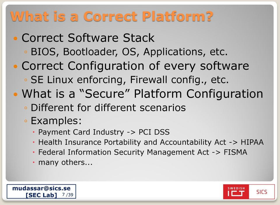 What is a Secure Platform Configuration Different for different scenarios Examples: Payment Card Industry ->