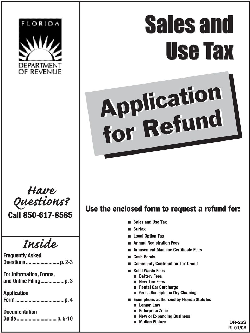 5-10 Use the enclosed form to request a refund for: Sales and Use Tax Surtax Local Option Tax Annual Registration Fees Amusement Machine Certificate Fees Cash