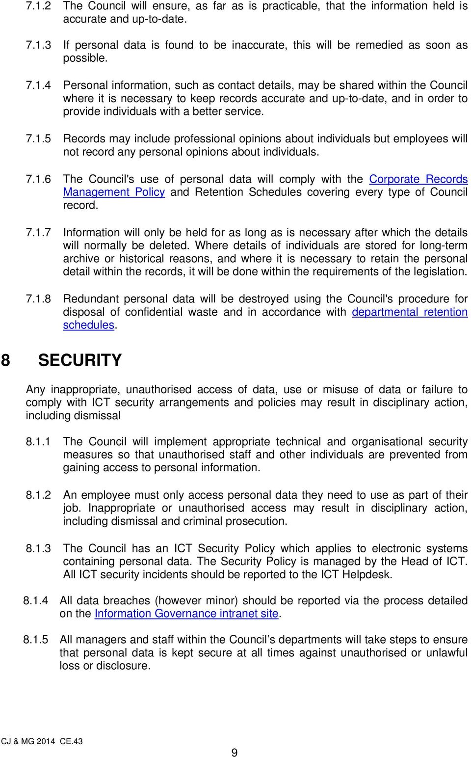 service. 7.1.5 Records may include professional opinions about individuals but employees will not record any personal opinions about individuals. 7.1.6 The Council's use of personal data will comply with the Corporate Records Management Policy and Retention Schedules covering every type of Council record.