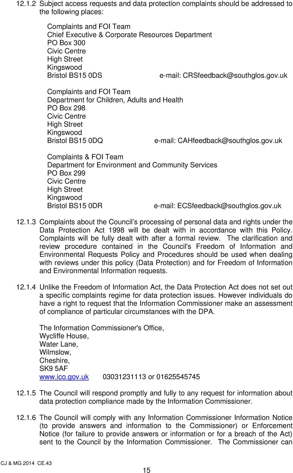 uk Complaints and FOI Team Department for Children, Adults and Health PO Box 298 Civic Centre High Street Kingswood Bristol BS15 0DQ e-mail: CAHfeedback@southglos.gov.