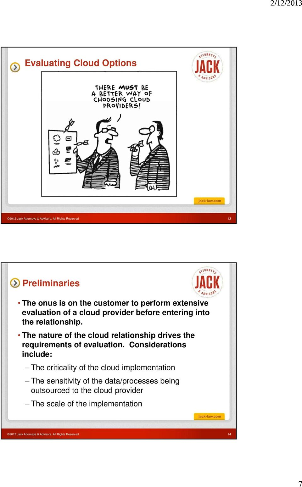 entering into the relationship. The nature of the cloud relationship drives the requirements of evaluation.