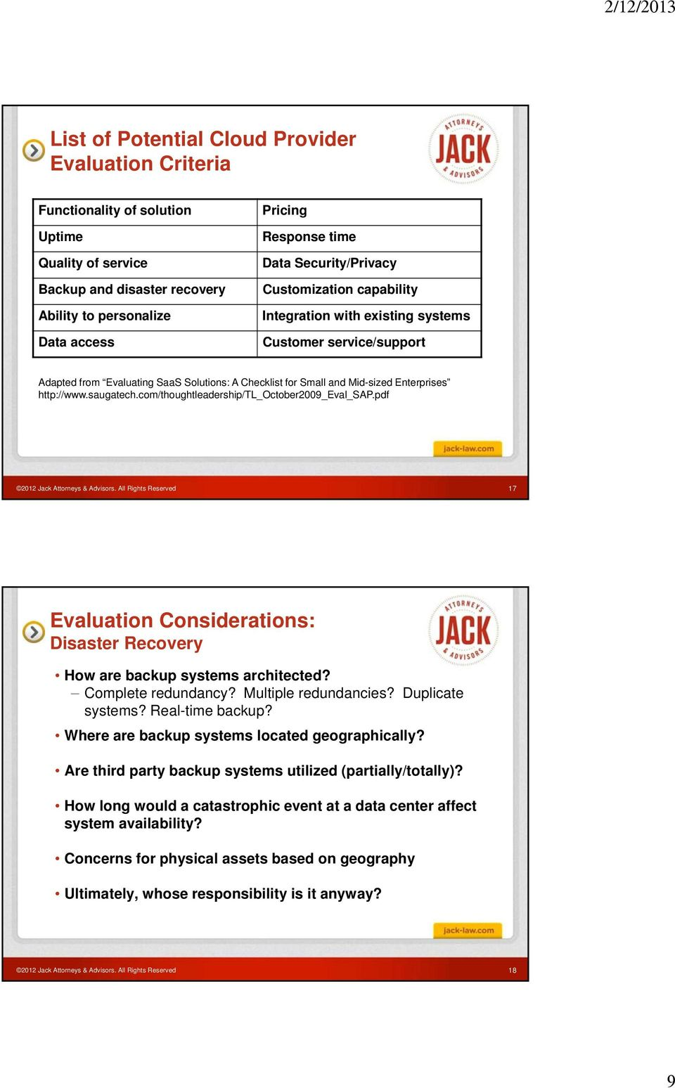 saugatech.com/thoughtleadership/tl_october2009_eval_sap.pdf 2012 Jack Attorneys & Advisors. All Rights Reserved 17 Evaluation Considerations: Disaster Recovery How are backup systems architected?