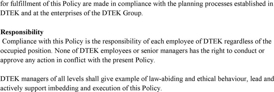 None of DTEK employees or senior managers has the right to conduct or approve any action in conflict with the present Policy.